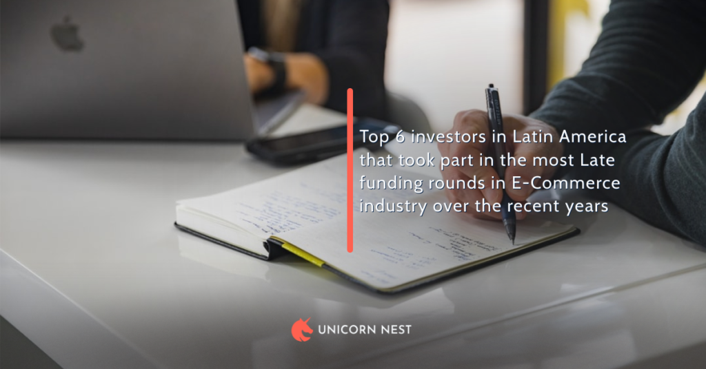 Top 6 investors in Latin America that took part in the most Late funding rounds in E-Commerce industry over the recent years