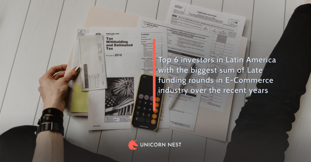 Top 6 investors in Latin America with the biggest sum of Late funding rounds in E-Commerce industry over the recent years