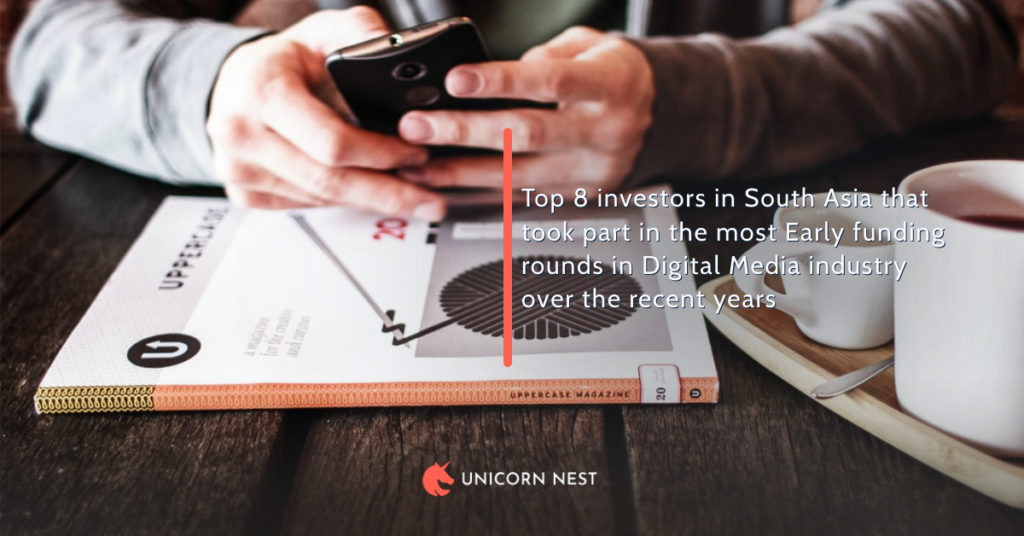 Top 8 investors in South Asia that took part in the most Early funding rounds in Digital Media industry over the recent years