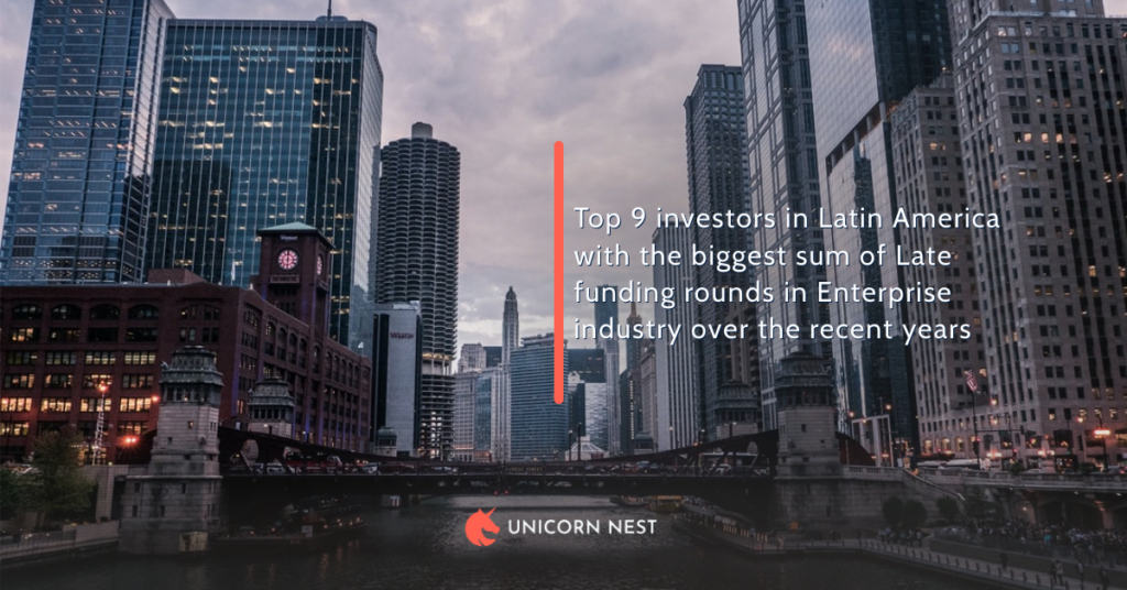 Top 9 investors in Latin America with the biggest sum of Late funding rounds in Enterprise industry over the recent years